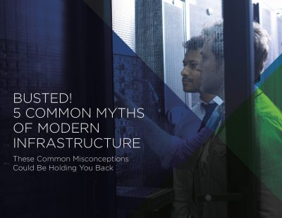 Busted! 5 Common Myths of Modern Infrastructure