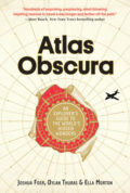 This image provided by Atlas Obscura shows the cover of a new book that catalogues some of the intriguing places from around the world featured by AtlasObscura.com, from macabre historic sites to mysterious natural wonders. The website is beloved by adventurers, armchair travelers, curiosity seekers and anyone else with a taste for the offbeat. (Atlas Obscura via AP)