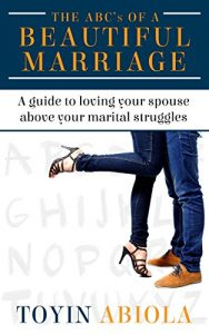 Beautiful Marriage Book cover /></a><b>About The ABC&#8217;s of a Beautiful Marriage: A Guide to Loving Your Spouse Above Your Marital Struggles by Toyin Abiola</b></p> <p><p>The ABC&#8217;s Of A Beautiful Marriage is a book dedicated to giving transformational teachings to couples who are struggling with different marital problems and are thinking of ending their marriages. This book teaches couples how to raise and honor their love above their problems and work together as a team to get rid of the problem.</p> <p><b>Buy the book, and follow the author on social media:</b><br /> <a href=
