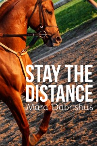 Stay the Distance by Mara Dabrishus