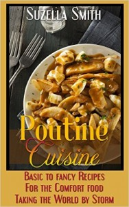 Poutine Cuisine: The Comfort Food Taking the World By Storm by Suzella Smith