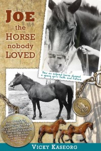 Joe- The Horse Nobody Loved by Vicky Kaseorg