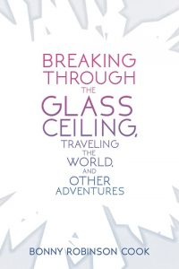Breaking Through the Glass Ceiling, Traveling the World, and Other Adventures by Bonny Robinson Cook