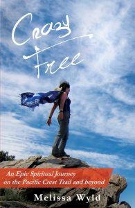 Crazy Free: An epic spiritual journey on the Pacific Crest Trail and beyond by Melissa Wyld