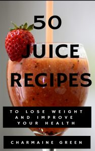 50 Juice Recipes to Lose Weight and Improve Your Health by Charmaine Green