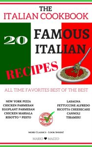 "THE ITALIAN COOKBOOK: 20 Famous Italian Recipes ""All Time Favorites Best of the Best"" by Mario Mazzo"