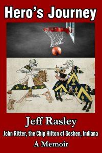 Hero's Journey: John Ritter, the Chip Hilton of Goshen, Indiana; a Memoir by Jeff Rasley