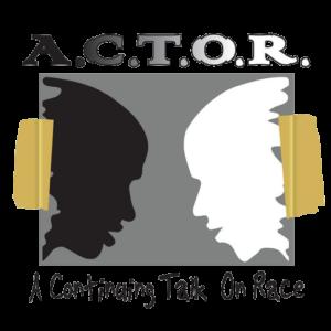 A.C.T.O.R. Too!   How do we talk about race in today's polarized environment?