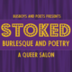 STOKED Burlesque & Poetry: A QUEER SALON 2.15.19