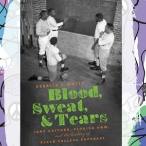 Busboys Books Presents: Blood, Sweat, and Tears  Jake Gaither, Florida A&M, and the History of Black College Football
