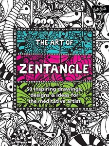 The Art of Zentangle: 50 inspiring drawings, designs & ideas for the meditative artist