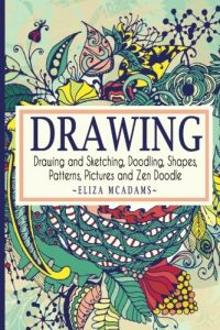 Drawing: Drawing and Sketching,Doodling,Shapes,Patterns,Pictures and Zen Doodle