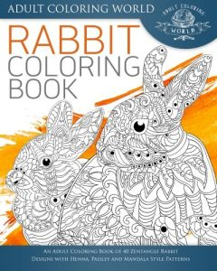 Rabbit Coloring Book: An Adult Coloring Book of 40 Zentangle Rabbit Designs with Henna, Paisley and Mandala Style Patterns (Animal Coloring Books for Adults) (Volume 21)
