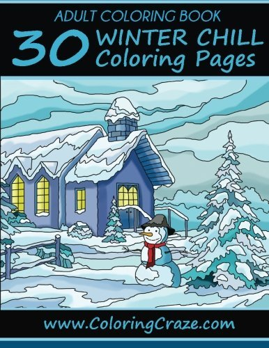 Adult Coloring Book: 30 Winter Chill Coloring Pages, Coloring Books For Adults Series By ColoringCraze.com (Adult Coloring Books, Creative Zentangle ... Coloring Books For Grownups) (Volume 14)