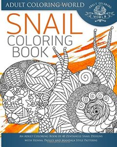 Snail Coloring Book: An Adult Coloring Book of 40 Zentangle Snails with Henna, Paisley and Mandala Style Patterns (Animal Coloring Books for Adults) (Volume 25)