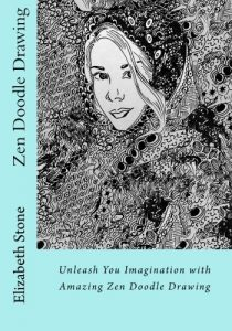 Zen Doodle Drawing: Unleash You Imagination with Amazing Zen Doodle Drawing (Zen Doodle Art with Elizabeth Stone) (Volume 2)