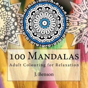 100 Mandalas: Adult Colouring for Relaxation (Mindful Mandalas) (Volume 1)