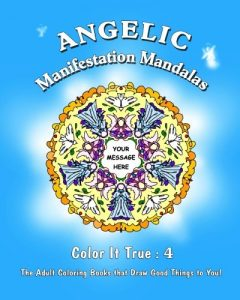 "Angelic Manifestation Mandalas: ""Color It True"" Adult Coloring Books that Draw Good Things to You (Volume 4)"