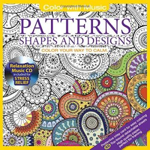 ADULT COLORING BOOK: Patterns Shapes & Designs Stress Relieving Designs Includes Bonus Relaxation CD: Color With Music