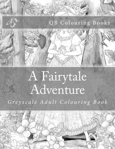 A Fairytale Adventure: Greyscale Adult Colouring Book