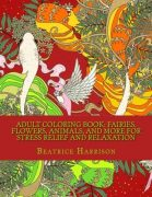 Adult Coloring Book: Fairies, Flowers, Animals, and More For Stress Relief and Relaxation (Adult Coloring Books)