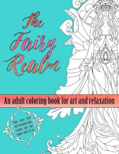 The Fairy Realm: An Adult Coloring Book For Art And Relaxation (Hidden Realms Coloring Books) (Volume 1)