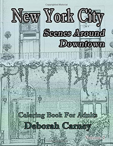 New York City Scenes Around Downtown: Coloring Book For Grown Ups That Love New York City (New York City Coloring Books for Adults) (Volume 2)