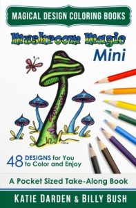 Mushroom Magic - Mini (Pocket Sized Take-Along Coloring Book): 48 Fantasy Designs for you to Color & Enjoy (Magical Design Mini Coloring Books) (Volume 10)