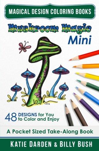 Mushroom Magic - Mini (Pocket Sized Take-Along Coloring Book): 48 Fantasy Designs for you to Color & Enjoy (Magical Design Mini Coloring Books) (Volume 10)