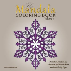 The Mandala Coloring Book: 100 Mandala Coloring Pages for Meditation, Mindfulness, Relaxation, and Peace - Inspire Creativity, Reduce Stress, and ... Book (The Sacred Circles Mandalas) (Volume 1)