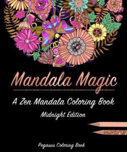 Adult coloring books: mandala magic a zen mandala coloring book (stress relieving patterns, stress relief, adult coloring book, coloring book for adults, mandalas)