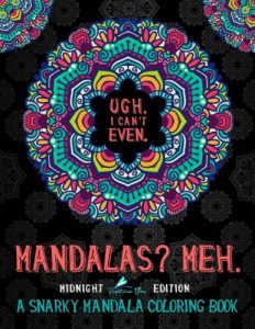 A Snarky Mandala Coloring Book: Mandalas? Meh: Midnight Edition (Humorous Coloring Books For Grown-Ups)