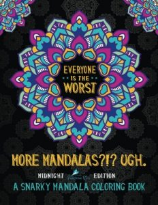 A Snarky Mandala Coloring Book: More Mandalas?!? Ugh: Midnight Edition (Humorous Coloring Books For Grown-Ups)