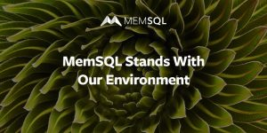 MemSQL Stands With Our Environment