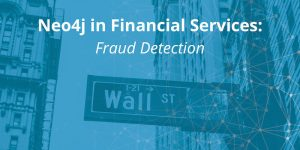 Financial Services & Neo4j: Fraud Detection