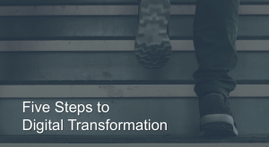 Five Steps to Digital Transformation