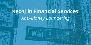Financial Services & Neo4j: Anti-Money Laundering