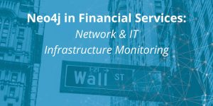 Financial Services & Neo4j: Network & IT Infrastructure Monitoring