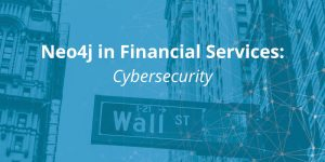 Financial Services & Neo4j: Cybersecurity