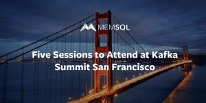 Five Sessions to Attend at Kafka Summit San Francisco