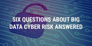 Six questions about big data cyber risk answered