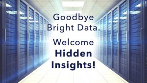 We have moved: goodbye Bright Data, welcome Hidden Insights