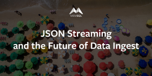 JSON Streaming And The Future Of Data Ingest