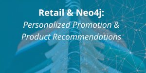 Retail & Neo4j: Personalized Promotion & Product Recommendations