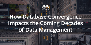 How Database Convergence Impacts the Coming Decades of Data Management