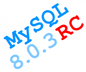 Thoughts on MySQL 8.0.3 RC – The First MySQL 8.0 Release Candidate