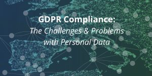 GDPR Compliance: The Challenges and Problems with Personal Data