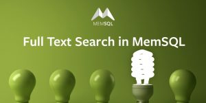 Full-Text Search in MemSQL