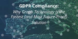 GDPR Compliance: Why Graph Technology Is the Fastest (and Most Future-Proof) Solution