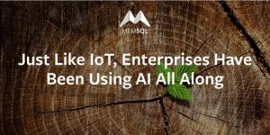 Just Like IoT, Enterprises Have Been Using AI All Along